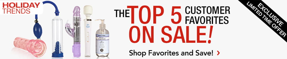Click here to learn about our top 5 customer favorite sex toys!